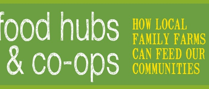 Food Hubs & Co-ops: How local family farms can feed our communities.