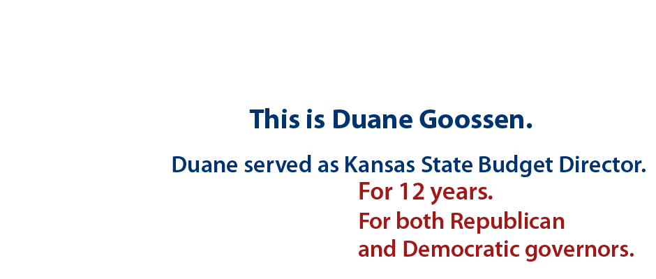 This is Duance Goossen. Duane served as Kansas State Budget Director. For 12 years. For both Republican and Democratic governors.