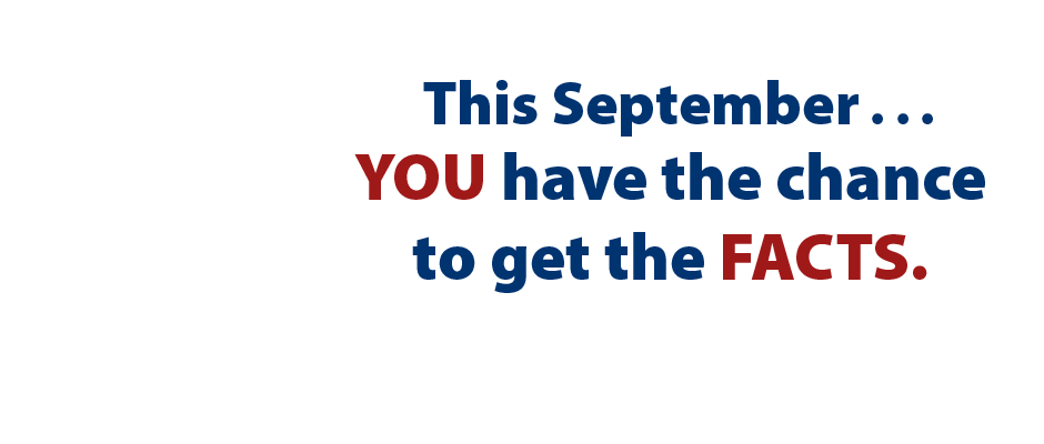 This September, YOU have the chance to get the FACTS.
