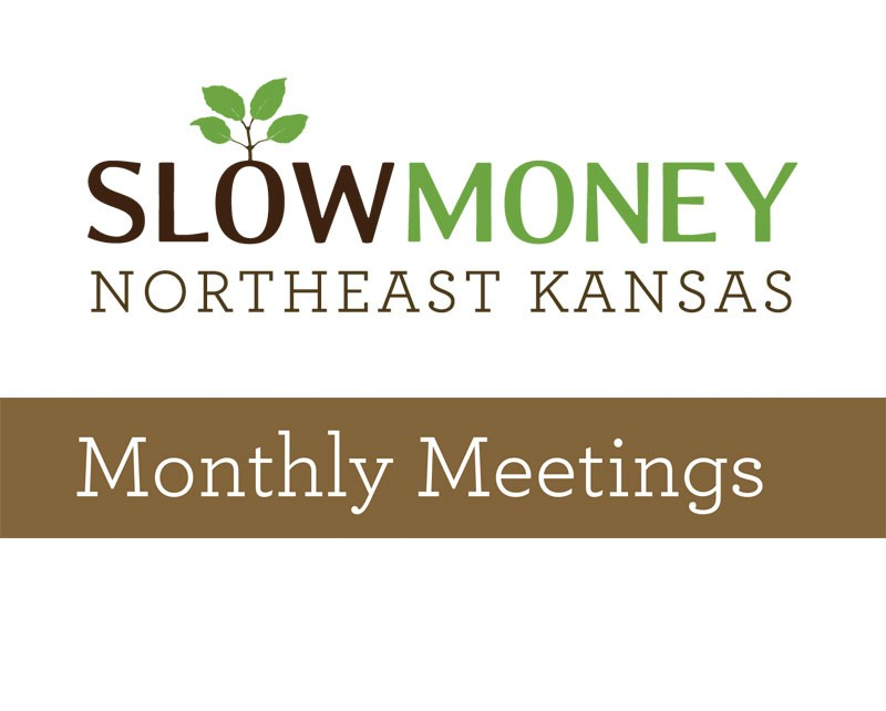 Slow Money NE Kansas Monthly Meeting