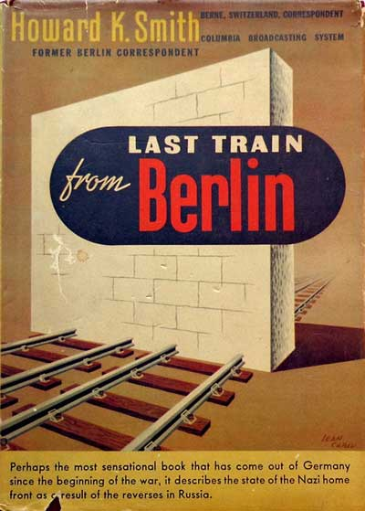 Last Train from Berlin Hardcover – 1942 by Howard K. Smith