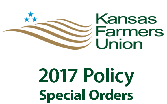 2017 Kansas Farmers Union Policy Special Orders